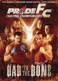 Pride Fighting Bad to the Bone DVD